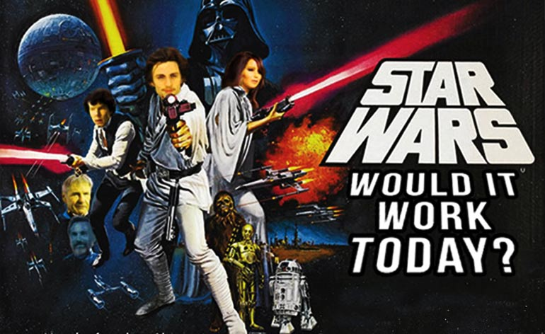 Star Wars Episode 4: A New-er Hope – Would It Work Today?